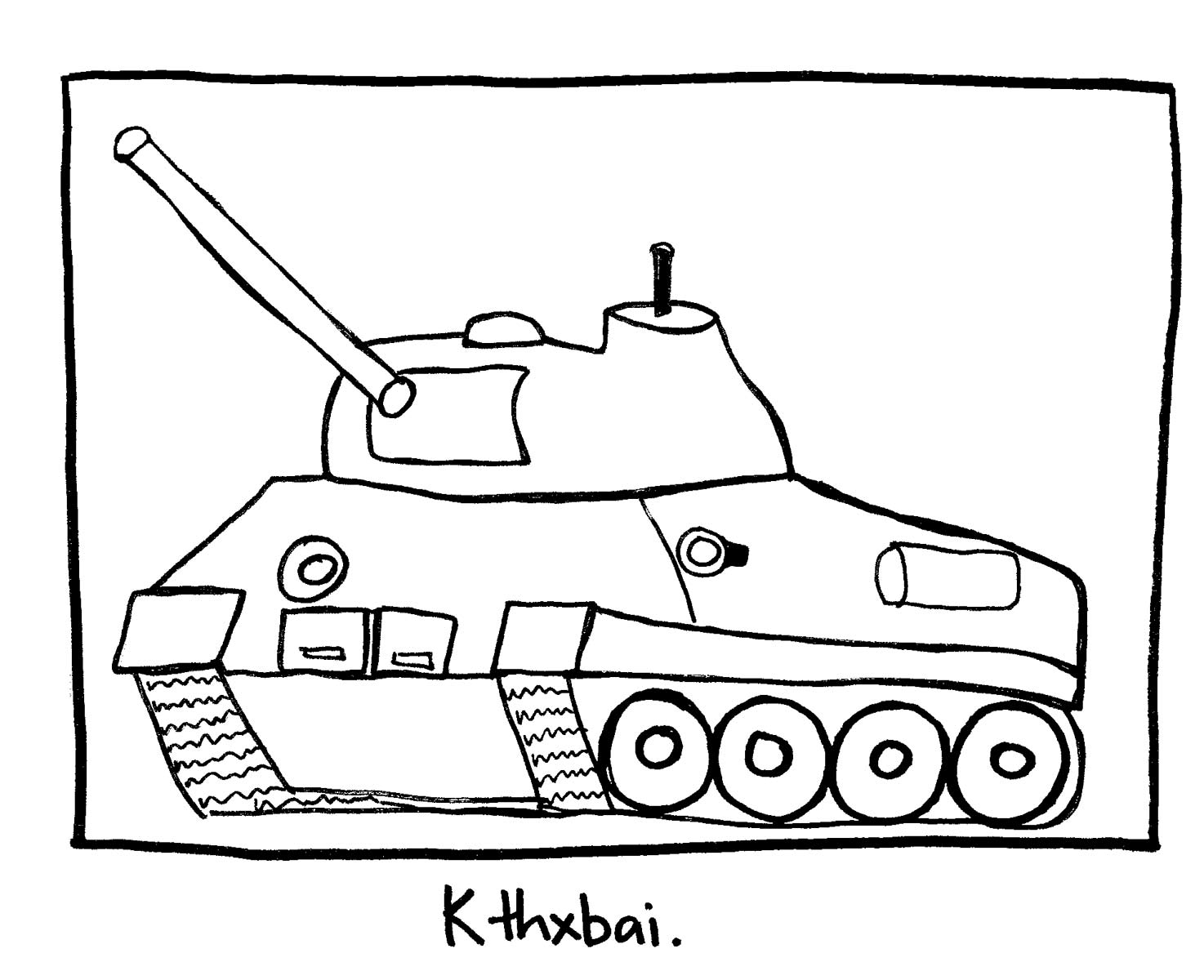 image of an army tank. Labeled: K thx bai.