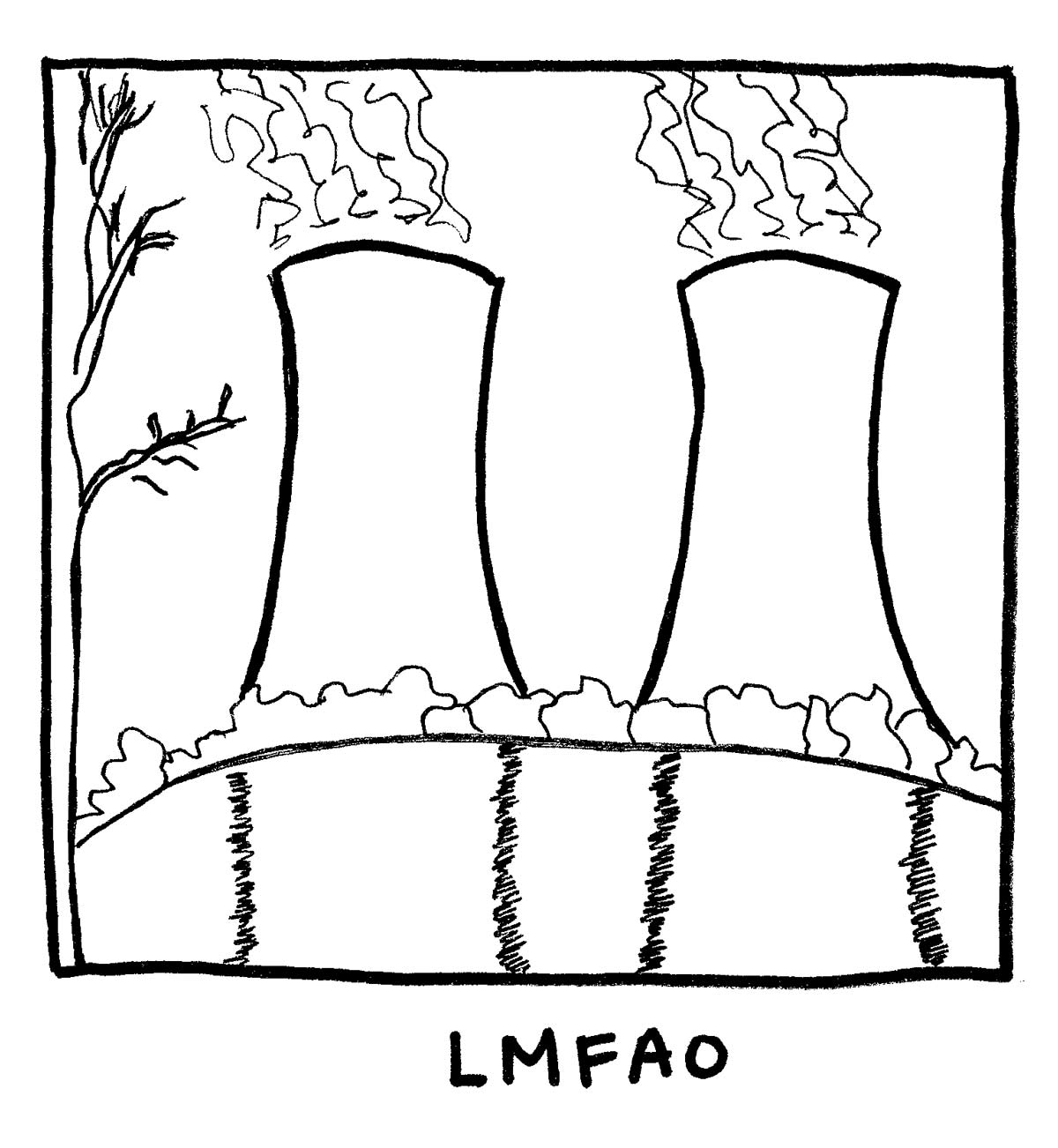 image of nuclear power plant. Labeled: LMFAO